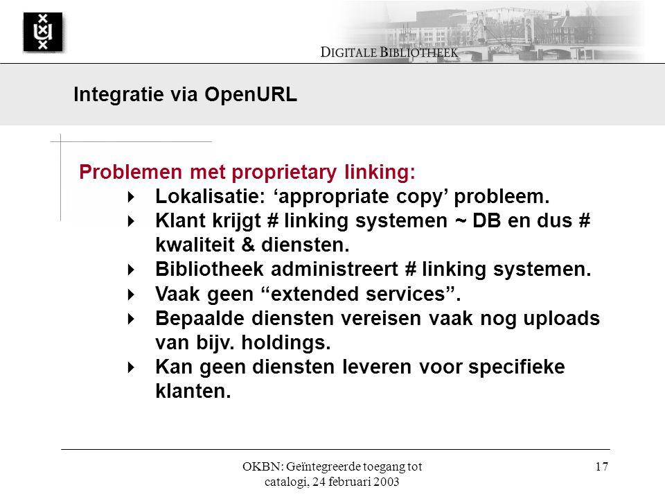 OKBN: Geïntegreerde toegang tot catalogi, 24 februari 2003 17 Problemen met proprietary linking:  Lokalisatie: 'appropriate copy' probleem.