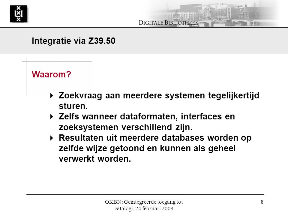OKBN: Geïntegreerde toegang tot catalogi, 24 februari 2003 8 Waarom.