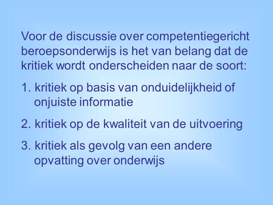 Voor de discussie over competentiegericht beroepsonderwijs is het van belang dat de kritiek wordt onderscheiden naar de soort: 1.