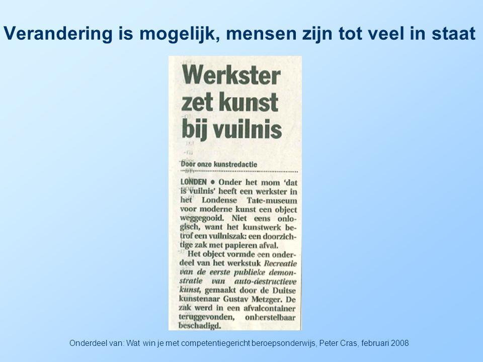 Verandering is mogelijk, mensen zijn tot veel in staat Volkskrant 05-02-08 Onderdeel van: Wat win je met competentiegericht beroepsonderwijs, Peter Cr