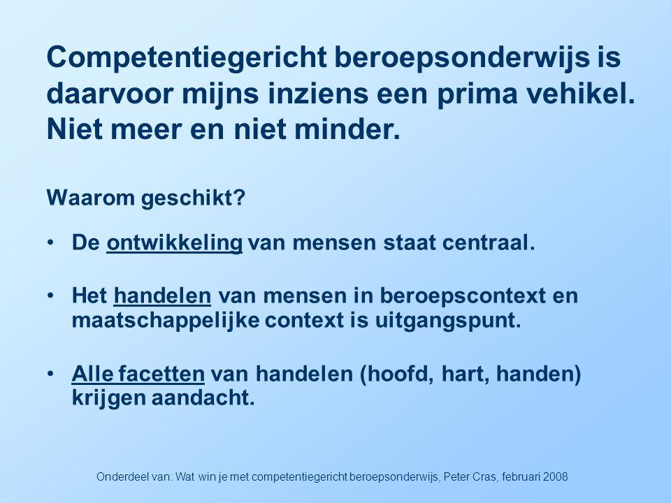 Verandering is mogelijk, mensen zijn tot veel in staat Onderdeel van: Wat win je met competentiegericht beroepsonderwijs, Peter Cras, februari 2008