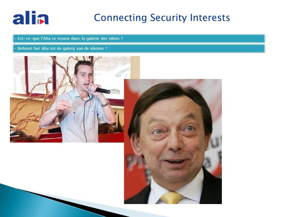 Connecting Security Interests - Est-ce-que l'Alia se trouve dans la galerie des idiots ?- Behoort het Alia tot de galerij van de idioten ?
