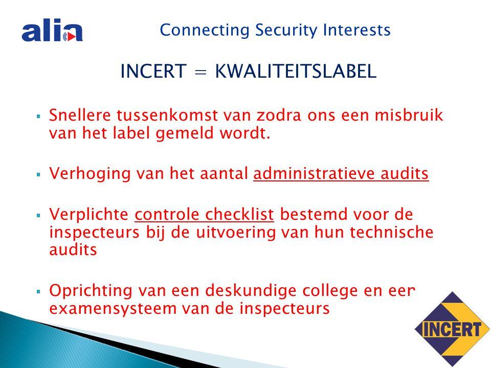 Connecting Security Interests INCERT = KWALITEITSLABEL  Snellere tussenkomst van zodra ons een misbruik van het label gemeld wordt.