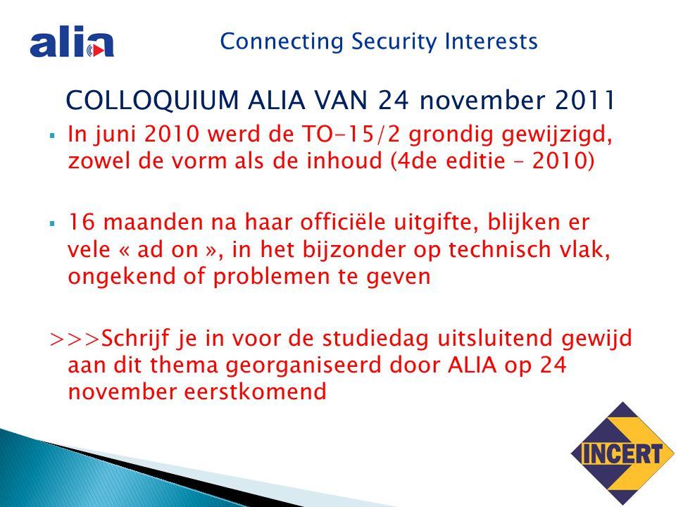 Connecting Security Interests COLLOQUIUM ALIA VAN 24 november 2011  In juni 2010 werd de TO-15/2 grondig gewijzigd, zowel de vorm als de inhoud (4de editie – 2010)  16 maanden na haar officiële uitgifte, blijken er vele « ad on », in het bijzonder op technisch vlak, ongekend of problemen te geven >>>Schrijf je in voor de studiedag uitsluitend gewijd aan dit thema georganiseerd door ALIA op 24 november eerstkomend