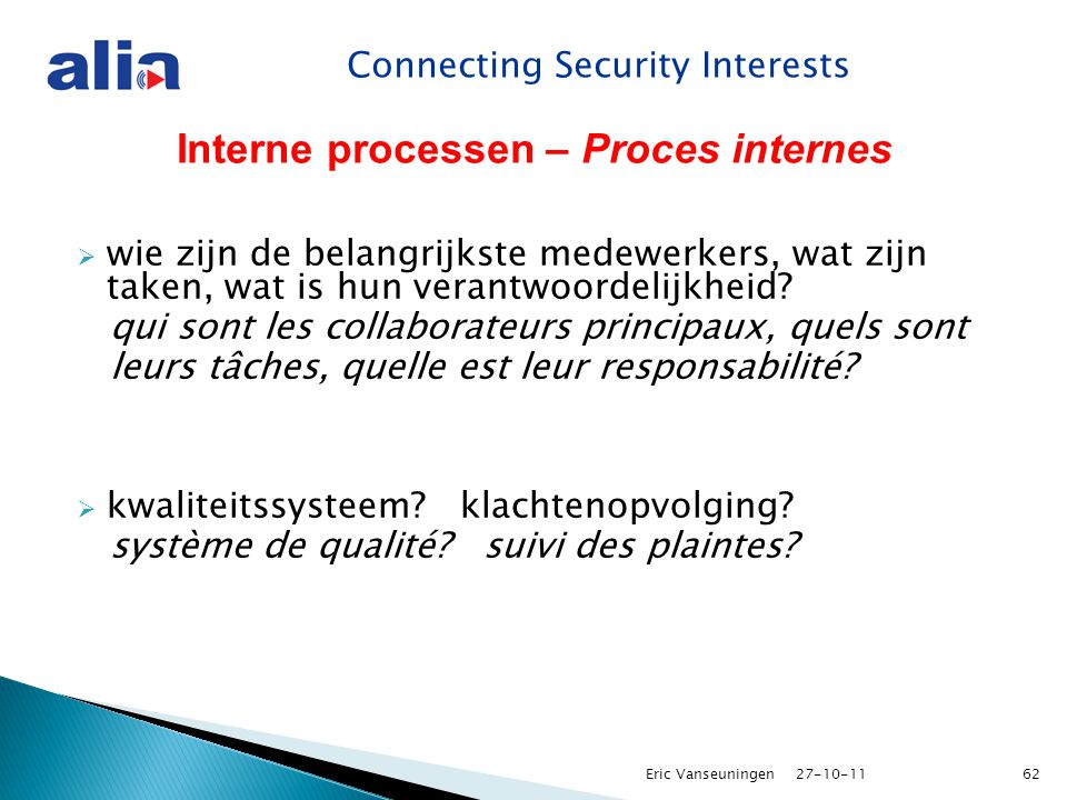Connecting Security Interests Interne processen – Proces internes  wie zijn de belangrijkste medewerkers, wat zijn taken, wat is hun verantwoordelijkheid.
