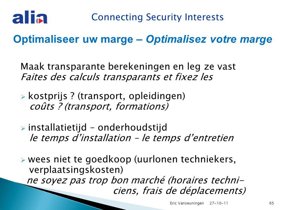 Connecting Security Interests Optimaliseer uw marge – Optimalisez votre marge Maak transparante berekeningen en leg ze vast Faites des calculs transparants et fixez les  kostprijs .
