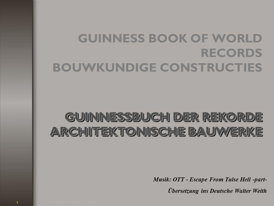 GUINNESS BOOK OF WORLD RECORDS BOUWKUNDIGE CONSTRUCTIES Musik: OTT - Escape From Tulse Hell -part- GUINNESSBUCH DER REKORDE ARCHITEKTONISCHE BAUWERKE GUINNESSBUCH DER REKORDE ARCHITEKTONISCHE BAUWERKE Übersetzung ins Deutsche Walter Weith........................................