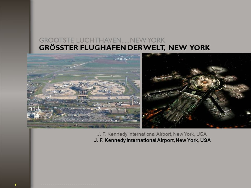 6 J.F. Kennedy International Airport, New York, USA GROOTSTE LUCHTHAVEN.....