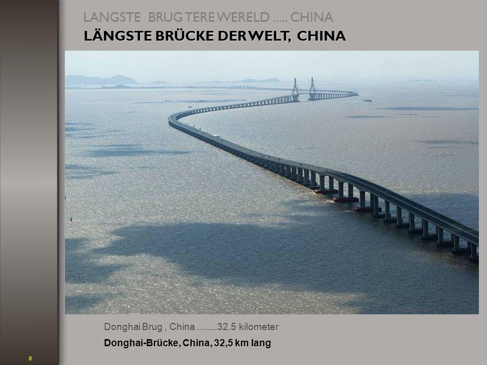 8 Donghai Brug, China........32.5 kilometer LANGSTE BRUG TERE WERELD.....