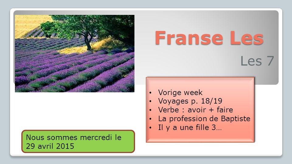 Franse Les Les 7 Vorige week Voyages p. 18/19 Verbe : avoir + faire La profession de Baptiste Il y a une fille 3… Vorige week Voyages p. 18/19 Verbe :