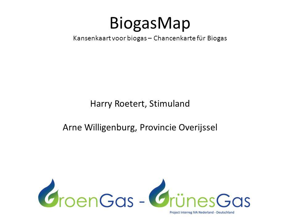 BiogasMap Kansenkaart voor biogas – Chancenkarte für Biogas Harry Roetert, Stimuland Arne Willigenburg, Provincie Overijssel