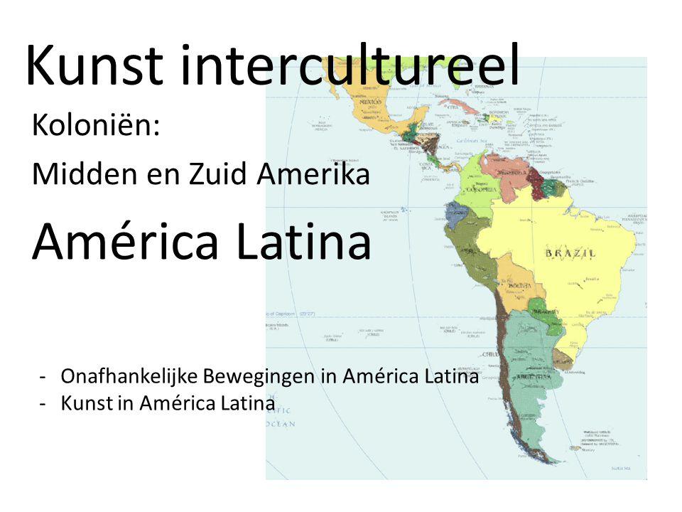 Kunst intercultureel Koloniën: Midden en Zuid Amerika América Latina -Onafhankelijke Bewegingen in América Latina -Kunst in América Latina