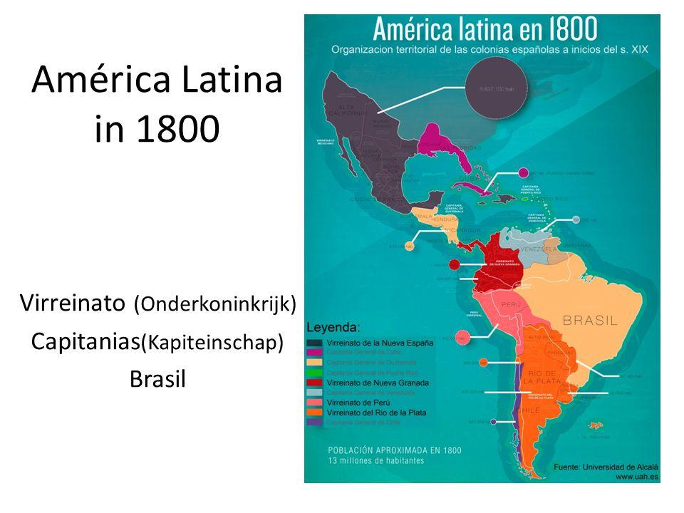 América Latina in 1800 Virreinato (Onderkoninkrijk) Capitanias (Kapiteinschap) Brasil