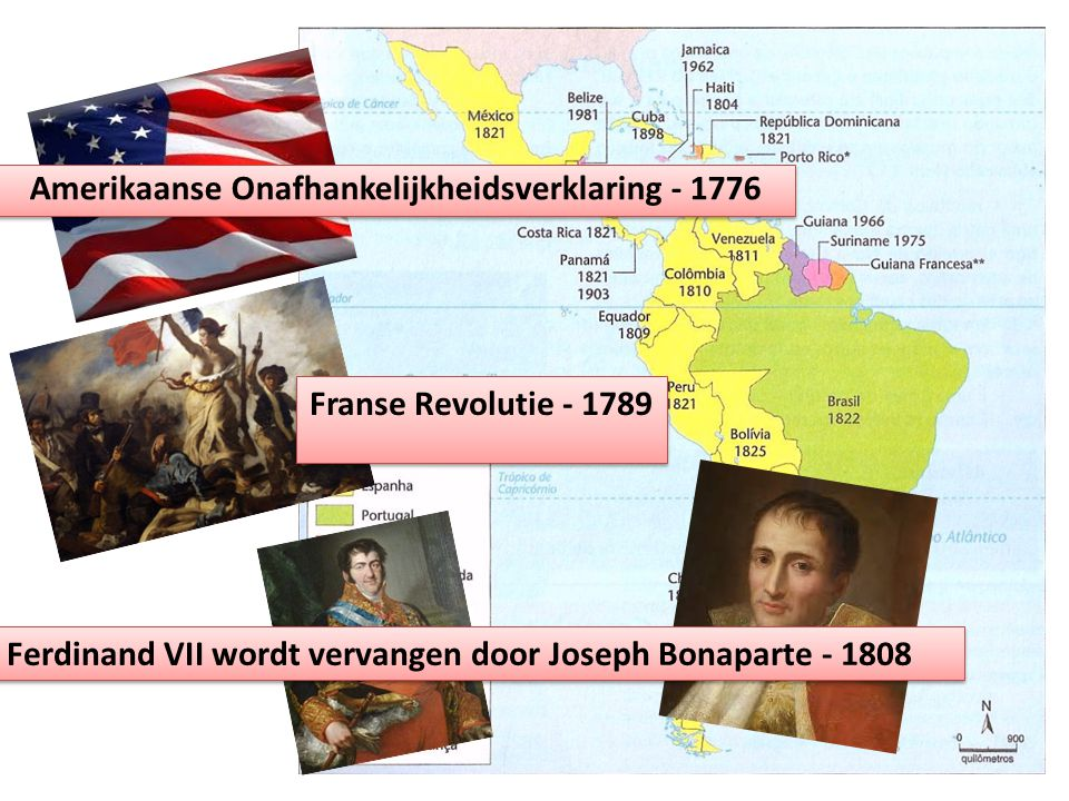 Amerikaanse Onafhankelijkheidsverklaring - 1776 Franse Revolutie - 1789 Ferdinand VII wordt vervangen door Joseph Bonaparte - 1808