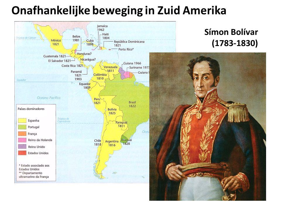 Símon Bolívar (1783-1830) Onafhankelijke beweging in Zuid Amerika