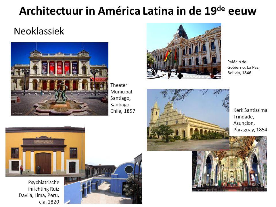 Architectuur in América Latina in de 19 de eeuw Neoklassiek Palácio del Gobierno, La Paz, Bolivia, 1846 Kerk Santissima Trindade, Asuncion, Paraguay,