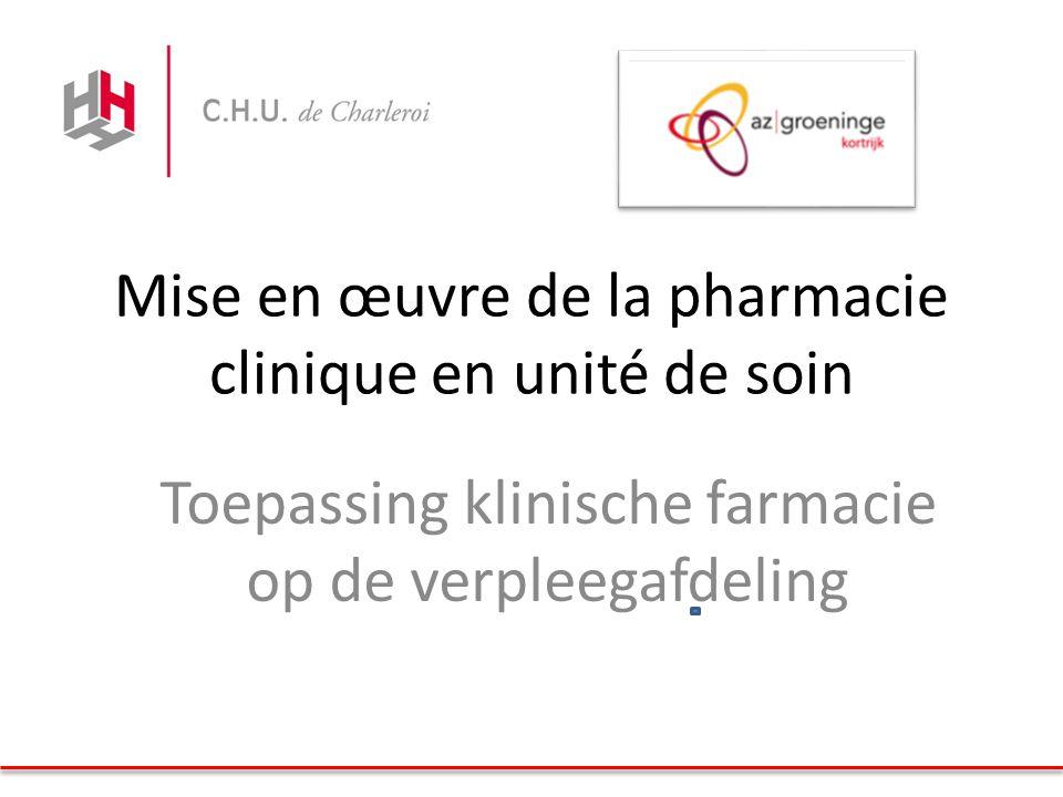 Mise en œuvre de la pharmacie clinique en unité de soin Toepassing klinische farmacie op de verpleegafdeling