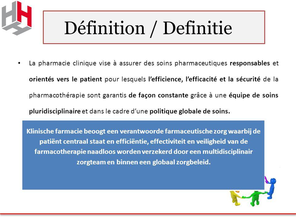 Définition / Definitie La pharmacie clinique vise à assurer des soins pharmaceutiques responsables et orientés vers le patient pour lesquels l'efficience, l'efficacité et la sécurité de la pharmacothérapie sont garantis de façon constante grâce à une équipe de soins pluridisciplinaire et dans le cadre d'une politique globale de soins.