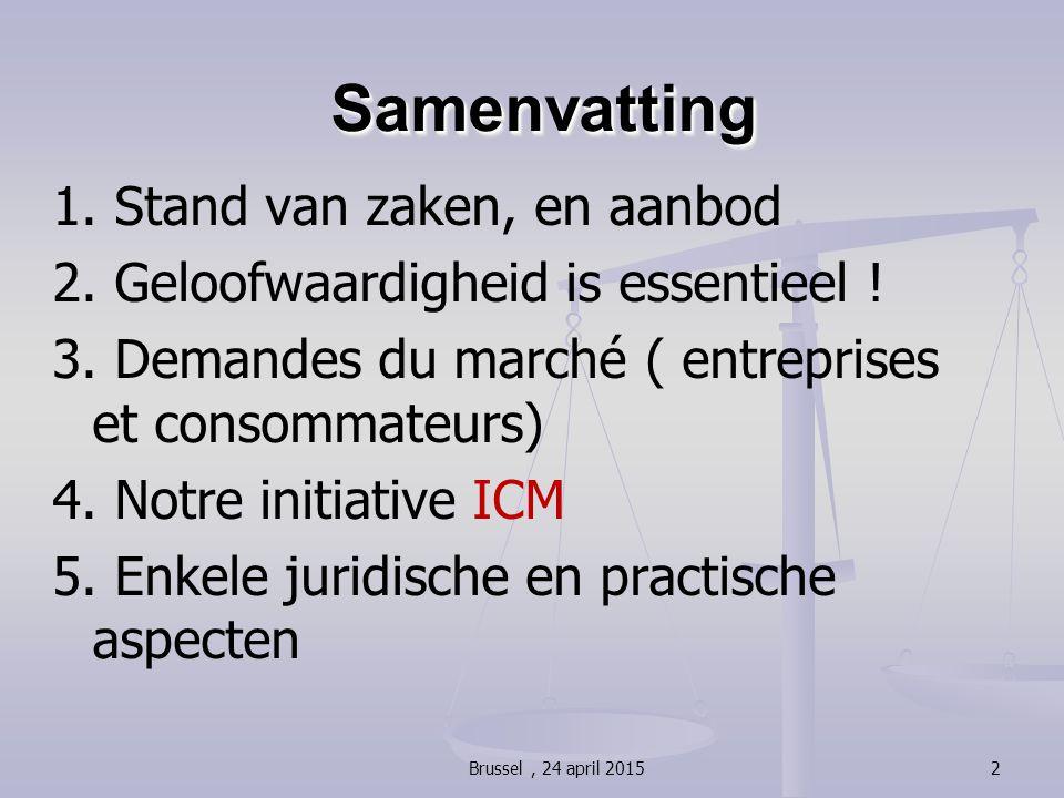 Samenvatting Samenvatting 1. Stand van zaken, en aanbod 2. Geloofwaardigheid is essentieel ! 3. Demandes du marché ( entreprises et consommateurs) 4.