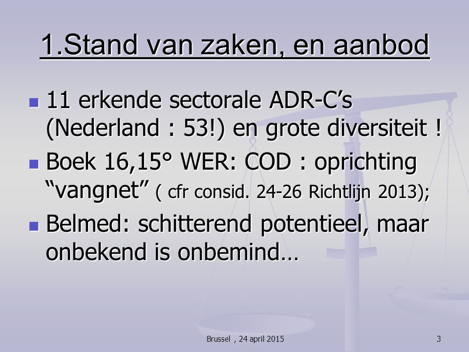 1.Stand van zaken, en aanbod 11 erkende sectorale ADR-C's (Nederland : 53!) en grote diversiteit ! 11 erkende sectorale ADR-C's (Nederland : 53!) en g