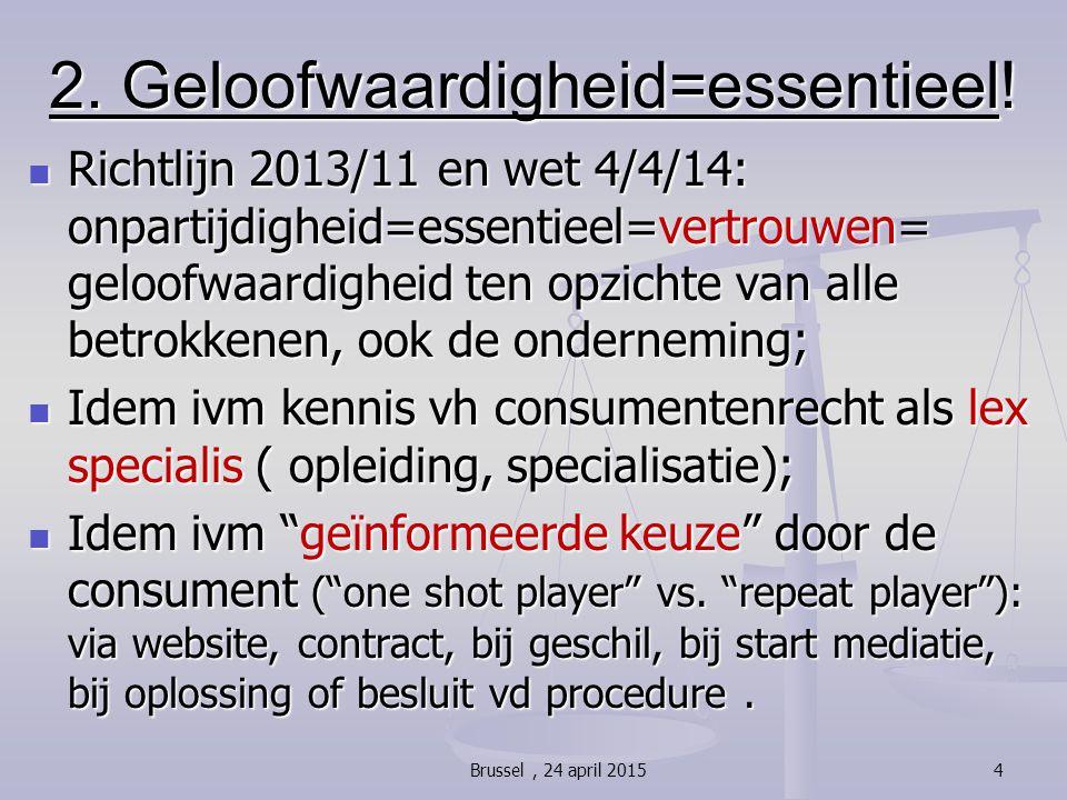 2. Geloofwaardigheid=essentieel! Richtlijn 2013/11 en wet 4/4/14: onpartijdigheid=essentieel=vertrouwen= geloofwaardigheid ten opzichte van alle betro