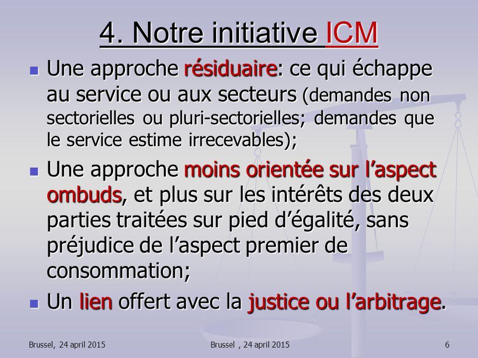 4. Notre initiative ICM Une approche résiduaire: ce qui échappe au service ou aux secteurs (demandes non sectorielles ou pluri-sectorielles; demandes