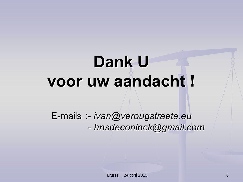 Dank U voor uw aandacht ! E-mails :- ivan@verougstraete.eu - hnsdeconinck@gmail.com 8