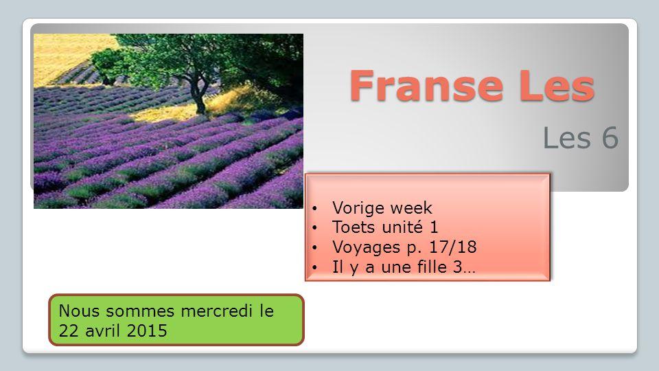 Franse Les Les 6 Vorige week Toets unité 1 Voyages p.
