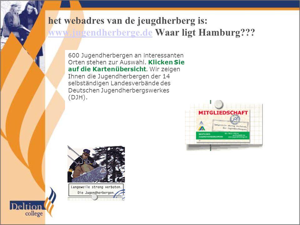 het webadres van de jeugdherberg is: www.jugendherberge.dewww.jugendherberge.de Waar ligt Hamburg??? 600 Jugendherbergen an interessanten Orten stehen