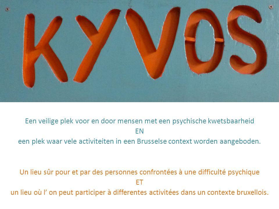 KYVOS Een veilige plek voor en door mensen met een psychische kwetsbaarheid EN een plek waar vele activiteiten in een Brusselse context worden aangeboden.