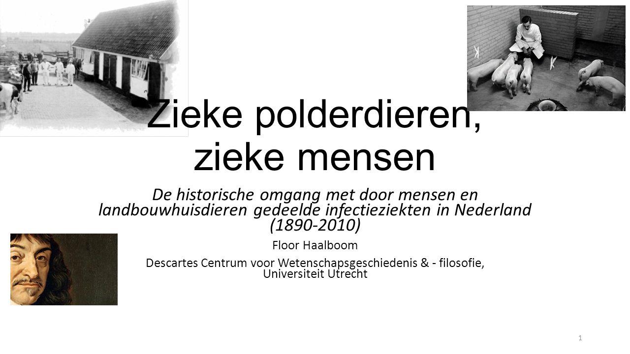 Zieke polderdieren, zieke mensen De historische omgang met door mensen en landbouwhuisdieren gedeelde infectieziekten in Nederland (1890-2010) Floor Haalboom Descartes Centrum voor Wetenschapsgeschiedenis & - filosofie, Universiteit Utrecht 1