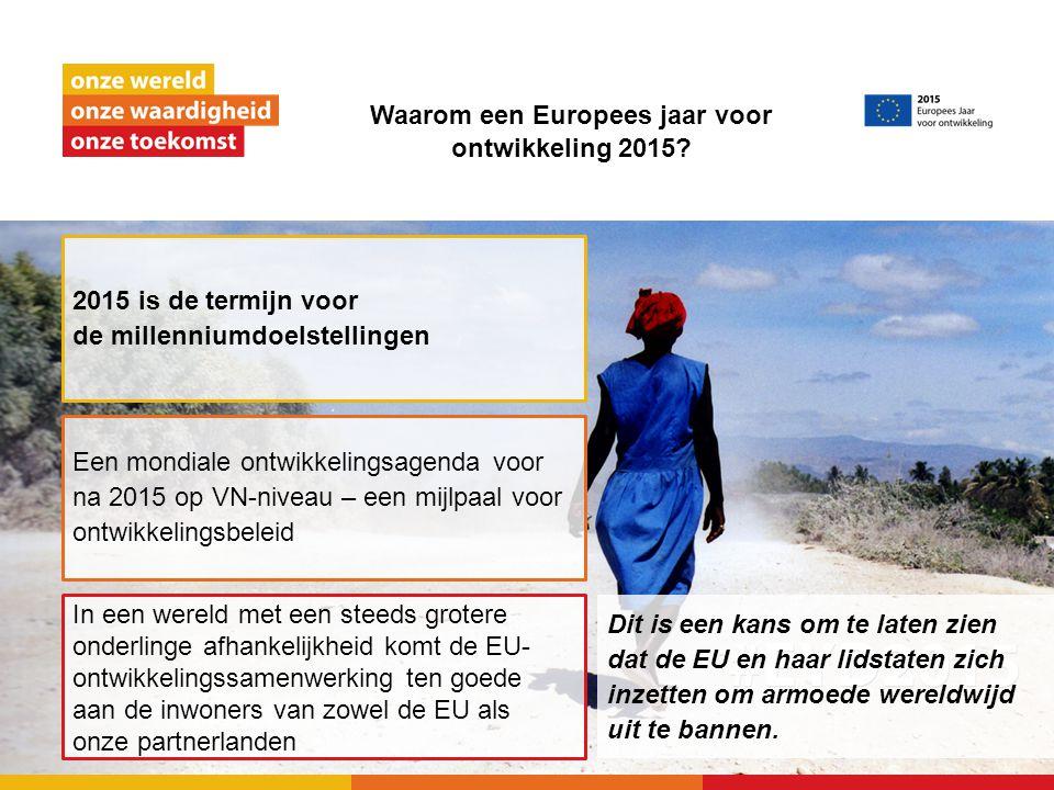 Waarom een Europees jaar voor ontwikkeling 2015? Dit is een kans om te laten zien dat de EU en haar lidstaten zich inzetten om armoede wereldwijd uit