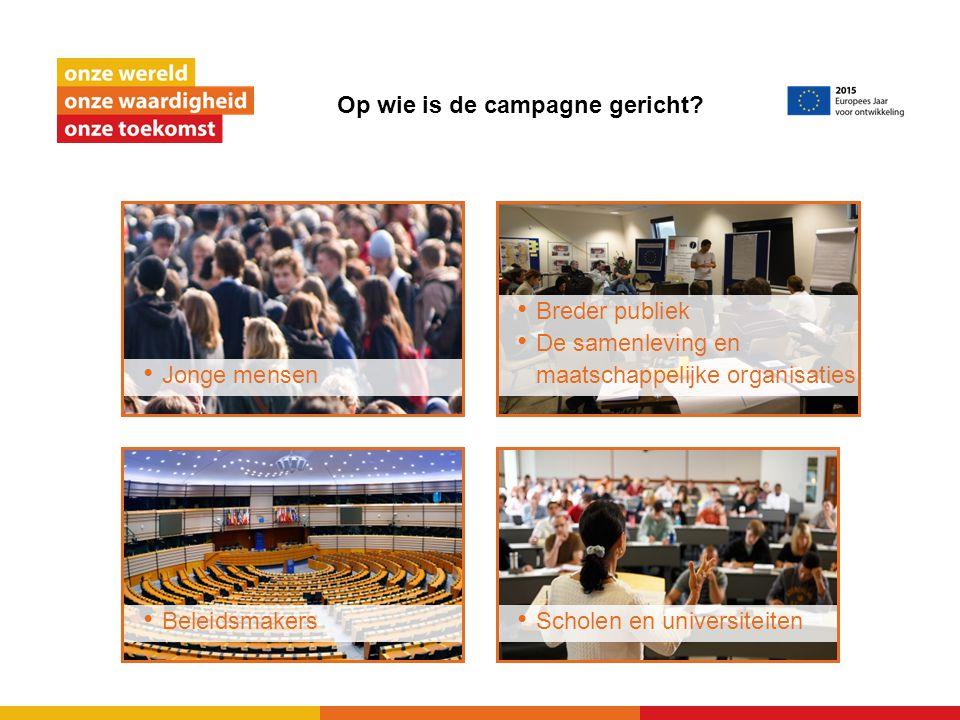 Op wie is de campagne gericht? Jonge mensen Beleidsmakers Breder publiek De samenleving en maatschappelijke organisaties Scholen en universiteiten