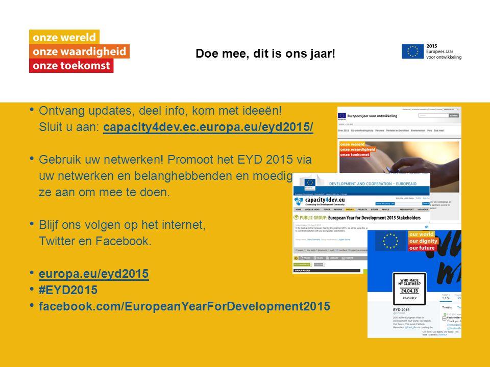 Ontvang updates, deel info, kom met ideeën! Sluit u aan: capacity4dev.ec.europa.eu/eyd2015/capacity4dev.ec.europa.eu/eyd2015/ Gebruik uw netwerken! Pr
