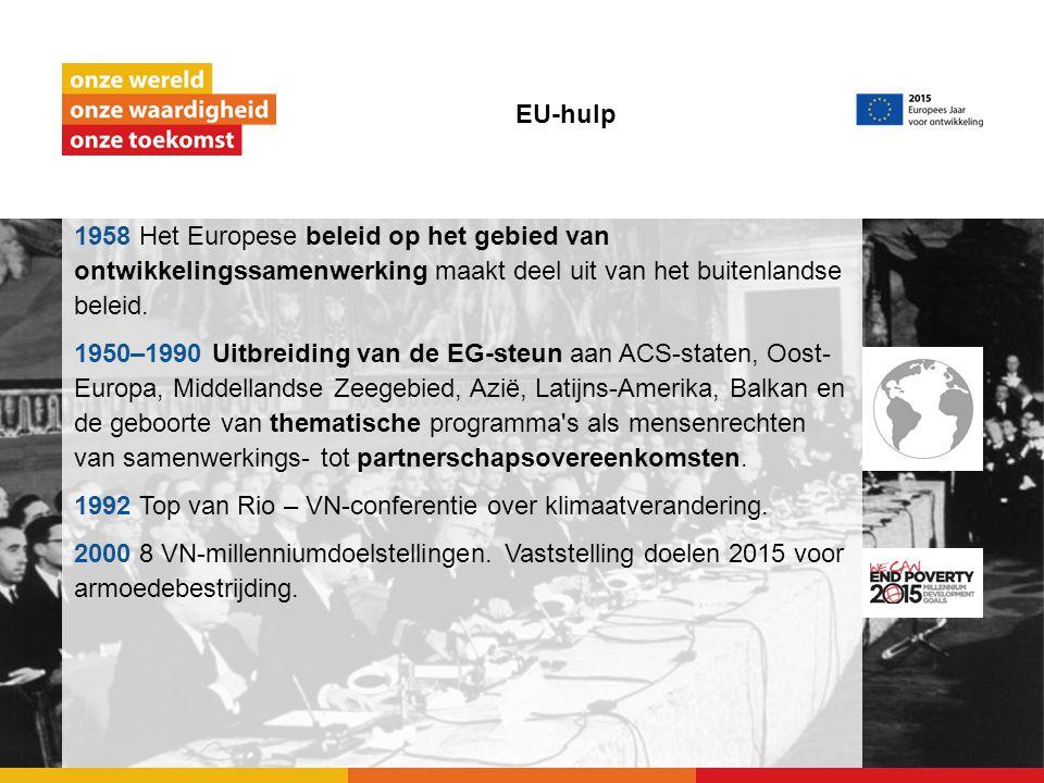 EU-hulp 1958 Het Europese beleid op het gebied van ontwikkelingssamenwerking maakt deel uit van het buitenlandse beleid. 1950–1990 Uitbreiding van de
