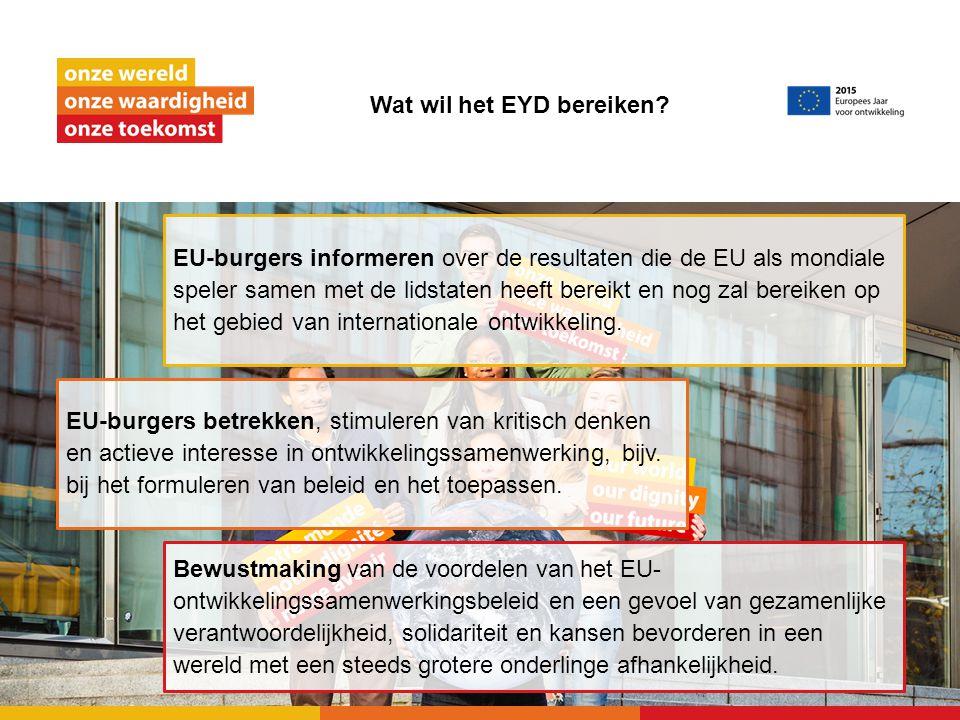Wat wil het EYD bereiken? Bewustmaking van de voordelen van het EU- ontwikkelingssamenwerkingsbeleid en een gevoel van gezamenlijke verantwoordelijkhe