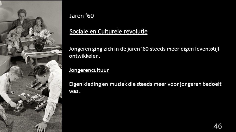 Jaren '60 Sociale en Culturele revolutie 46 Jongeren ging zich in de jaren '60 steeds meer eigen levensstijl ontwikkelen. Jongerencultuur Eigen kledin