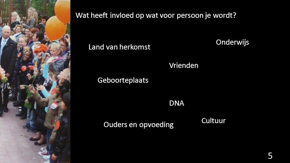 Wat heeft invloed op wat voor persoon je wordt? 5 Land van herkomst Geboorteplaats Ouders en opvoeding DNA Vrienden Cultuur Onderwijs