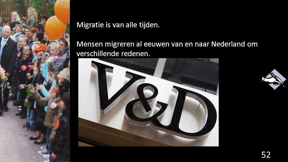 Migratie is van alle tijden. Mensen migreren al eeuwen van en naar Nederland om verschillende redenen. 52