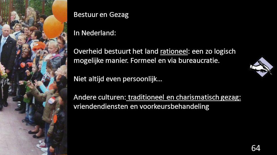 64 Bestuur en Gezag In Nederland: Overheid bestuurt het land rationeel: een zo logisch mogelijke manier. Formeel en via bureaucratie. Niet altijd even