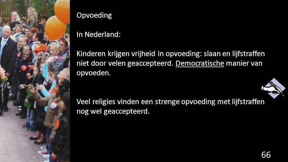 66 Opvoeding In Nederland: Kinderen krijgen vrijheid in opvoeding: slaan en lijfstraffen niet door velen geaccepteerd. Democratische manier van opvoed