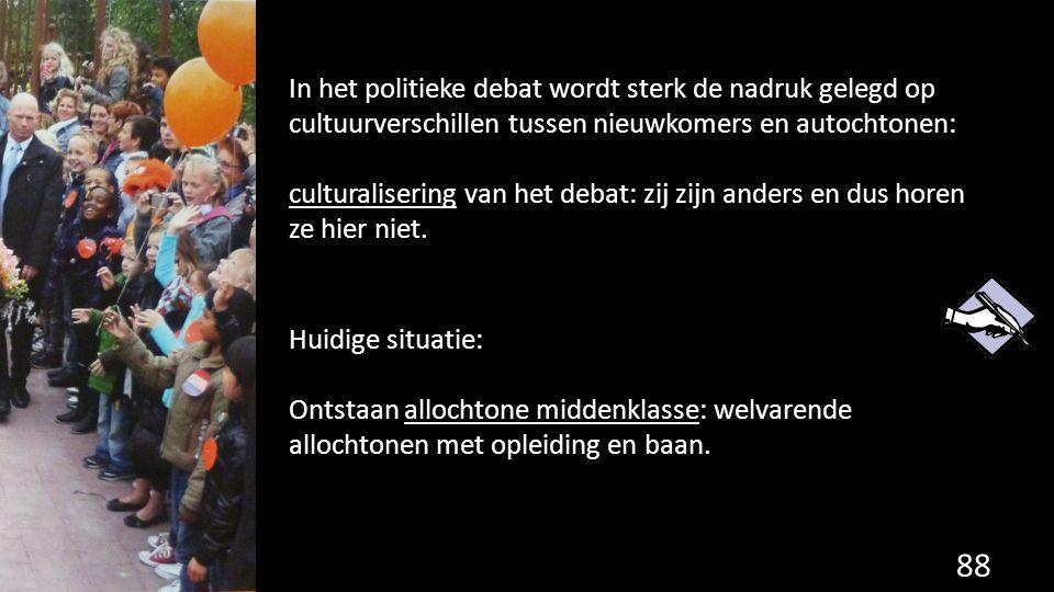 88 In het politieke debat wordt sterk de nadruk gelegd op cultuurverschillen tussen nieuwkomers en autochtonen: culturalisering van het debat: zij zij