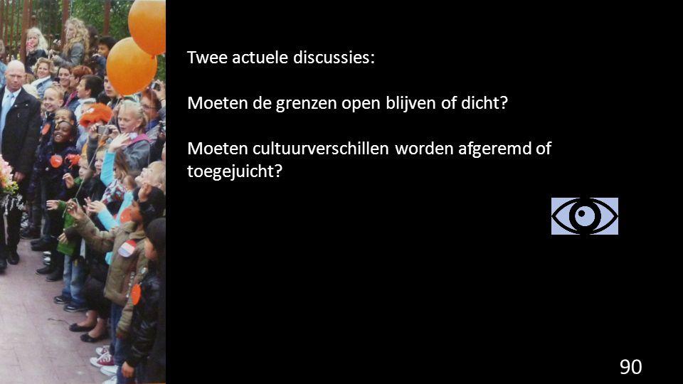 90 Twee actuele discussies: Moeten de grenzen open blijven of dicht? Moeten cultuurverschillen worden afgeremd of toegejuicht?