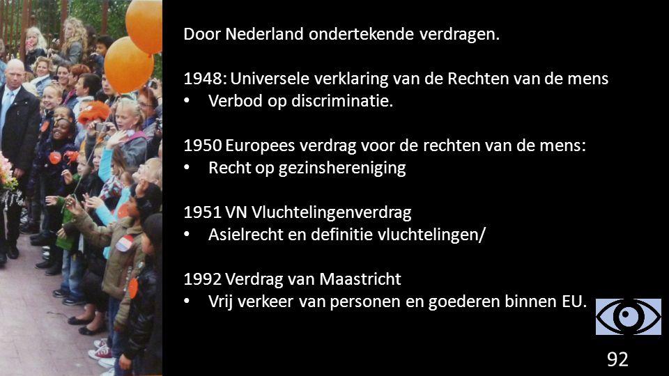 92 Door Nederland ondertekende verdragen. 1948: Universele verklaring van de Rechten van de mens Verbod op discriminatie. 1950 Europees verdrag voor d