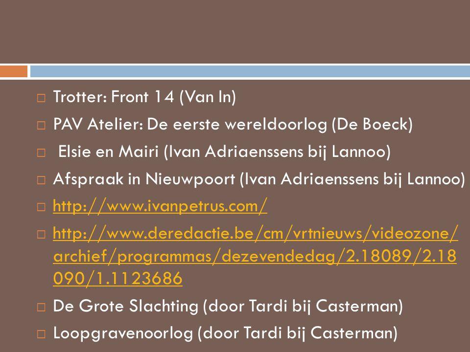  Trotter: Front 14 (Van In)  PAV Atelier: De eerste wereldoorlog (De Boeck)  Elsie en Mairi (Ivan Adriaenssens bij Lannoo)  Afspraak in Nieuwpoort