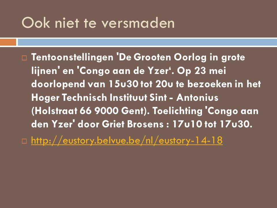 Ook niet te versmaden  Tentoonstellingen 'De Grooten Oorlog in grote lijnen' en 'Congo aan de Yzer'. Op 23 mei doorlopend van 15u30 tot 20u te bezoek