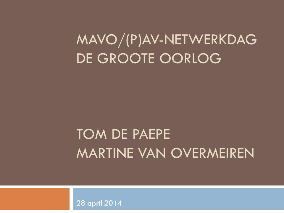 MAVO/(P)AV-NETWERKDAG DE GROOTE OORLOG TOM DE PAEPE MARTINE VAN OVERMEIREN 28 april 2014