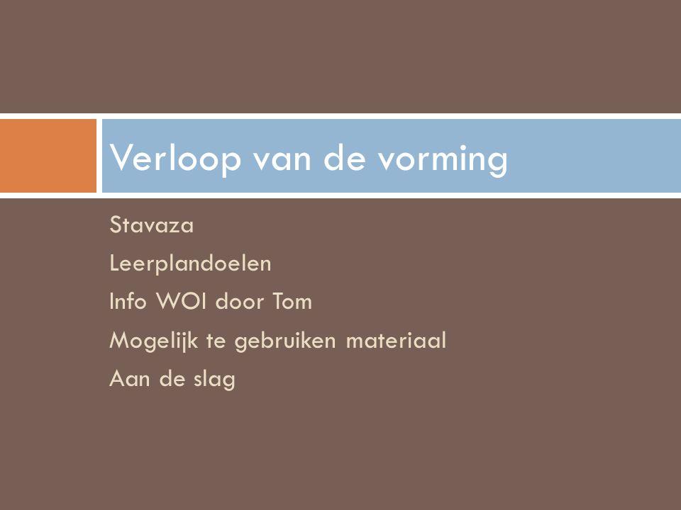 Stavaza Leerplandoelen Info WOI door Tom Mogelijk te gebruiken materiaal Aan de slag Verloop van de vorming