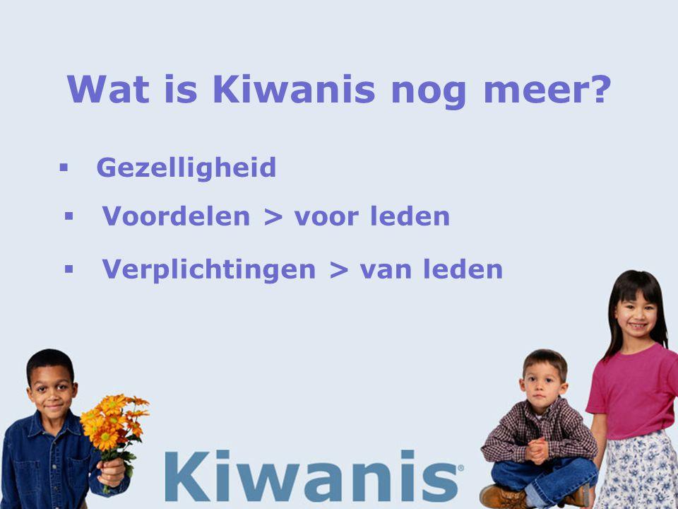 Wat is Kiwanis nog meer  Gezelligheid  Voordelen > voor leden  Verplichtingen > van leden