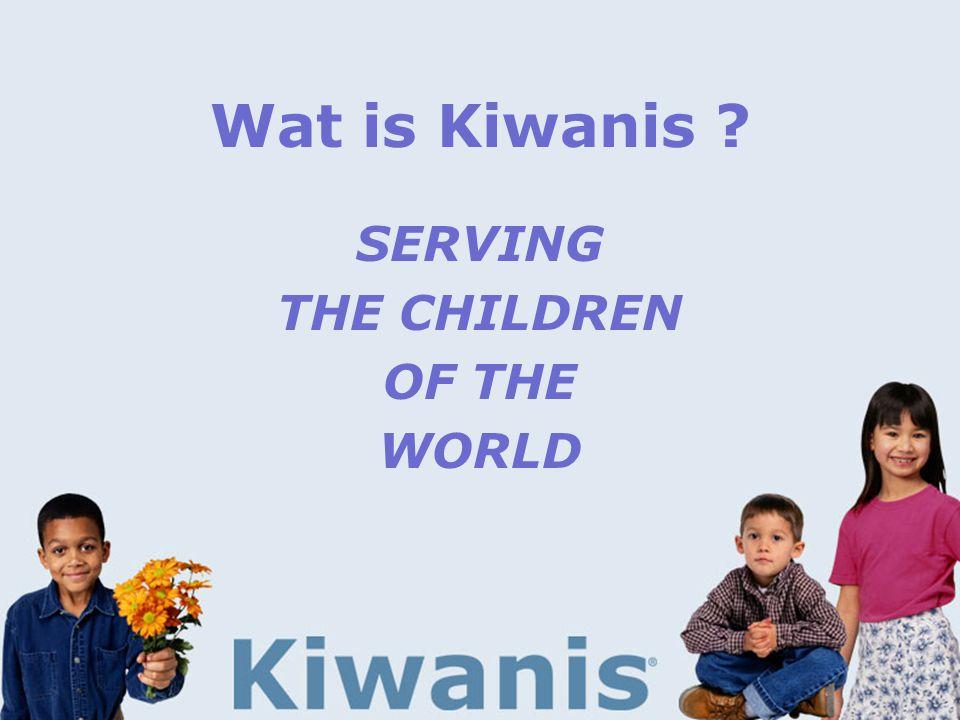 Wat is Kiwanis ?  Serving the children of the world > door:- fundrasing - fundspending